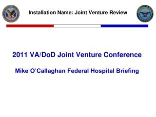 2011 VA/DoD Joint Venture Conference Mike O'Callaghan Federal Hospital Briefing