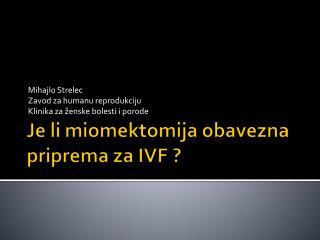 Je li miomektomija obavezna priprema za IVF ?