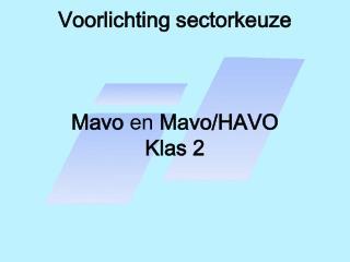 Voorlichting sectorkeuze Mavo  en  Mavo/HAVO Klas 2