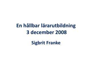 En hållbar lärarutbildning  3 december 2008