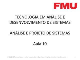 TECNOLOGIA EM ANÁLISE E DESENVOLVIMENTO DE SISTEMAS ANÁLISE E PROJETO DE  SISTEMAS Aula  10