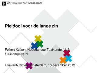 Pleidooi voor de lange zin Folkert Kuiken, Nederlandse Taalkunde, UvA  f.kuiken@uva.nl