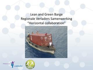 "Lean and Green Barge Regionale Verladers Samenwerking ""Horizontal collaboration"""