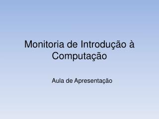 Monitoria de Introdu��o � Computa��o