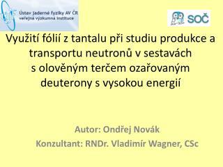Autor: Ondřej Novák Konzultant: RNDr . Vladimír Wagner,  CSc