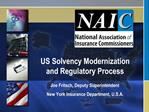 US Solvency Modernization and Regulatory Process  Joe Fritsch, Deputy Superintendent New York Insurance Department, U.S.