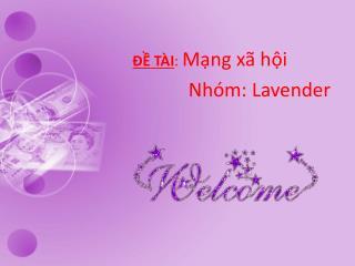 ĐỀ TÀI :  Mạng xã hội Nhóm : Lavender