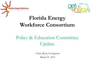 Florida Energy  Workforce  Consortium Policy & Education Committee Update