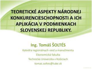 Ing. Tomáš ŠOLTÉS  Katedra regionálnych vied a manažmentu Ekonomická fakulta