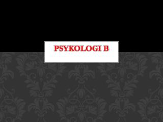 PSYKOLOGI B