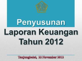 Penyusunan Laporan Keuangan T ahun  2012