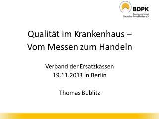 Qualität im Krankenhaus  –  Vom  Messen zum  Handeln Verband der Ersatzkassen 19.11.2013 in Berlin