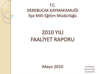 T.C. DEREBUCAK KAYMAKAMLIĞI İlçe Milli Eğitim Müdürlüğü 2010 YILI  FAALİYET RAPORU -Mayıs 2010-