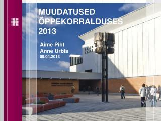 MUUDATUSED ÕPPEKORRALDUSES 2013