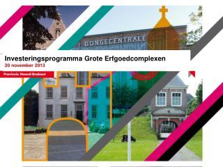 Investeringsprogramma  Grote  Erfgoedcomplexen 20 november 2013