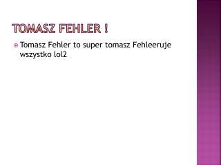 Tomasz  Fehler  !