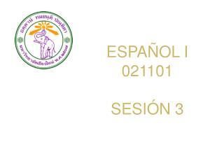 ESPAÑOL I 021101 SESIÓN  3