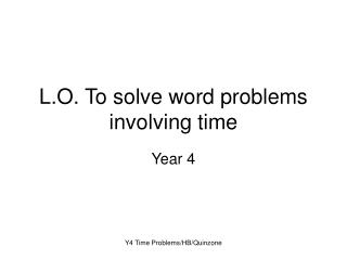 L.O. To solve word problems involving time