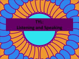 TYL:   Listening and Speaking