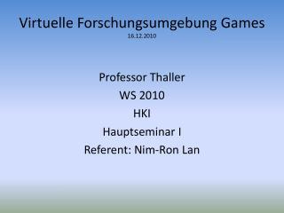 Virtuelle  Forschungsumgebung  Games 16.12.2010