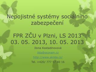 Nepojistné systémy sociálního zabezpečení FPR ZČU v Plzni, LS 2013 03. 05. 2013, 10. 05. 2013
