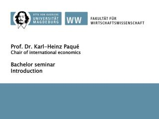 Prof. Dr. Karl-Heinz Paqué Chair of international economics  Bachelor seminar Introduction
