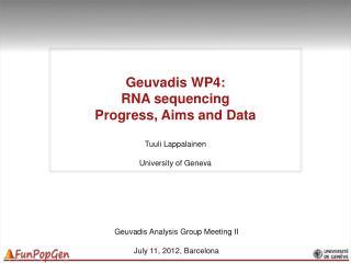 Geuvadis  WP4:  RNA sequencing Progress, Aims and Data