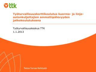 Työturvallisuuskeskus TTK 1.1.2013