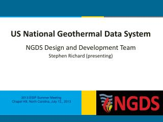 US National Geothermal Data System NGDS Design and Development Team Stephen  Richard (presenting)