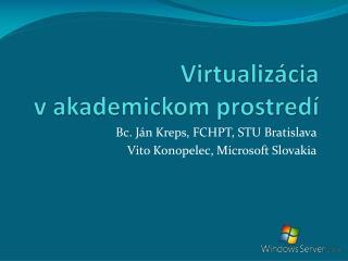 Virtualiz �cia v akademickom prostred�