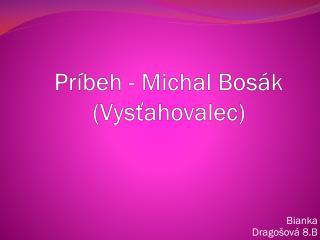 Príbeh -  Michal  Bosák (Vysťahovalec)