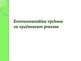 Environmentálna výchova  vo  vyučovacom procese
