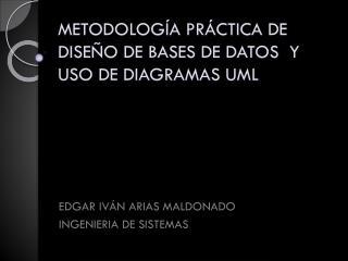 METODOLOGÍA PRÁCTICA DE DISEÑO DE BASES DE DATOS  Y USO DE DIAGRAMAS UML