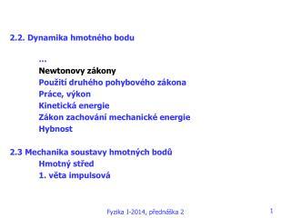 2.2. Dynamika hmotného bodu … Newtonovy zákony Použití druhého pohybového zákona Práce, výkon