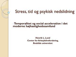 Stress, tid  og  psykisk nedslidning