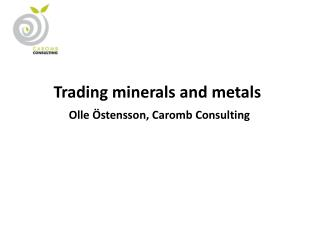 Trading minerals and metals  Olle  stensson, Caromb Consulting