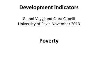 Development indicators Gianni  Vaggi  and Clara Capelli University of  Pavia  November  2013