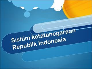 Sisitim ketatanegaraan Republik  Indonesia