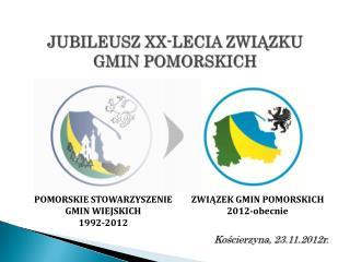 JUBILEUSZ  XX-LECIA  ZWIĄZKU GMIN POMORSKICH