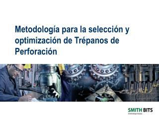 Metodología para la selección y optimización de Trépanos de Perforación
