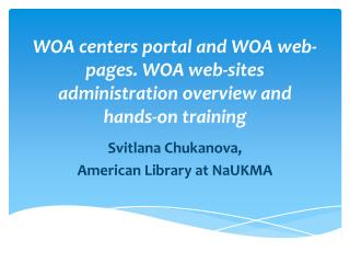 WOA centers portal and WOA web-pages. WOA web-sites administration overview and hands-on training