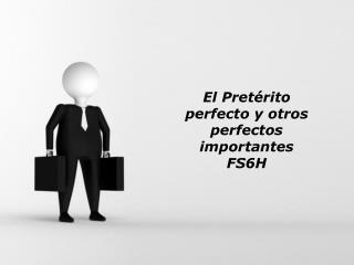 El Pretérito perfecto y otros perfectos importantes FS6H