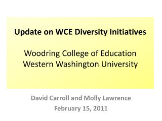 Update on WCE Diversity Initiatives Woodring  College of Education Western Washington University
