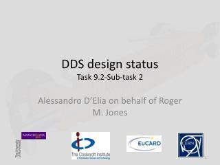 DDS design status Task 9.2-Sub-task 2