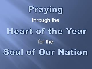 Praying through the Heart of the Year for the  Soul of Our Nation