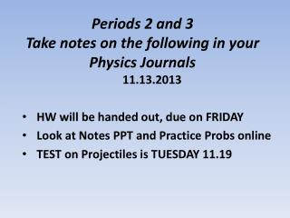 Periods 2 and 3 Take  notes on the following in your Physics  Journals