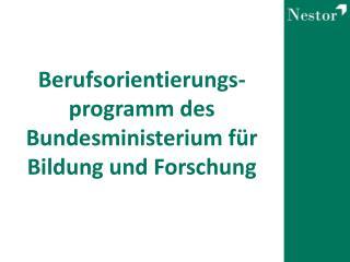 Berufsorientierungs- programm  des  Bundesministerium für Bildung und Forschung