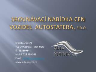 Srovnávací nabídka CEN vozidel  AUTOSTATERA,  s.r.o.