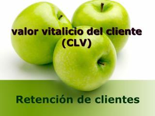 valor vitalicio del cliente  (CLV)