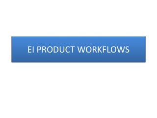 EI PRODUCT WORKFLOWS